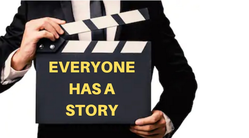 Why is good storytelling Important? Because Everyone Has a Story.